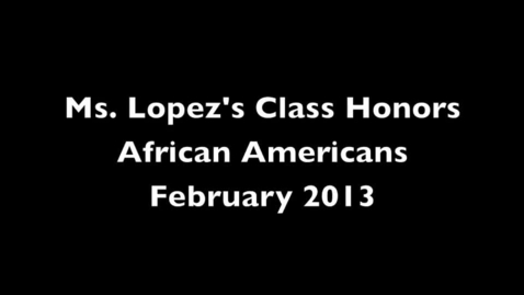 Thumbnail for entry Ms.Lopez's Class Honors African Americans