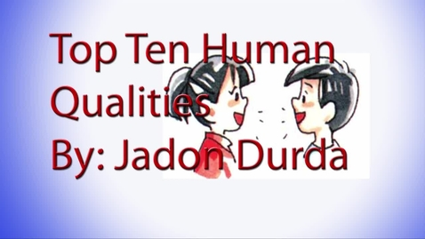 Thumbnail for entry Jadon's Top 10 Human Qualities - 2016/2017
