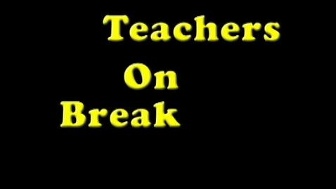 Thumbnail for entry Teachers on Breaks