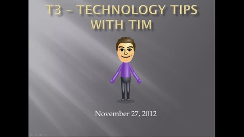 Thumbnail for entry T3 - Technology Tips with Tim - November 27, 2012