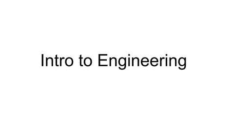 Thumbnail for entry Intro to Engineering