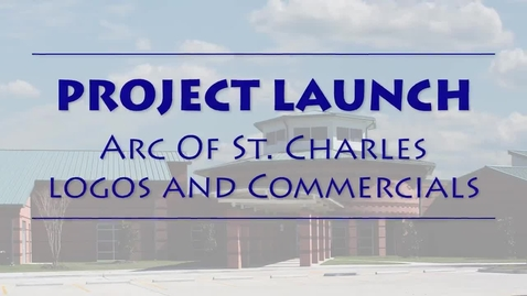 Thumbnail for entry Project Launch: Arc or St. Charles Logos and Commercials AM Class