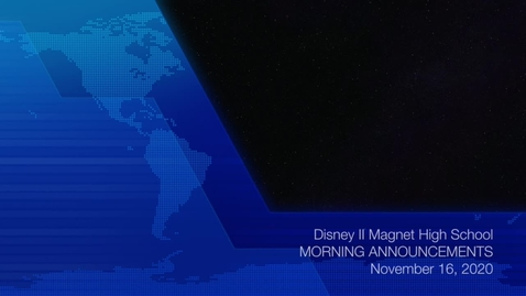 Thumbnail for entry Disney II Magnet High School: Morning Announcements-11.16.2020