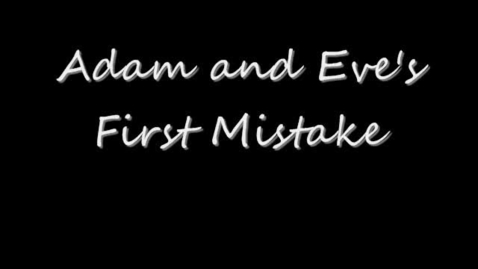 Thumbnail for entry Adam and Eve's First Mistake