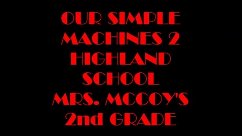 Thumbnail for entry Simple Machines by Mrs. McCoy's 2nd Grade  Part 2