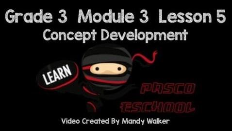 Thumbnail for entry Grade 3 Module 3 Lesson 5 Concept Development