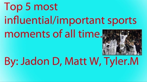 Thumbnail for entry Beginning Broadcasting - Top 5 Important Sports Moments (Jadon, Matt, Tyler)