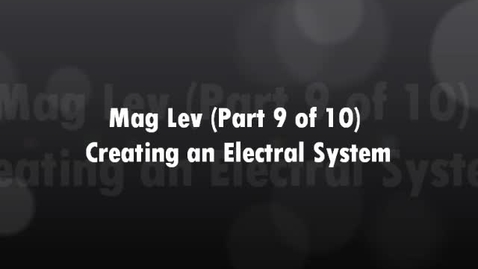 Thumbnail for entry Mag Lev (Part 9 of 10) Creating the Electrical System