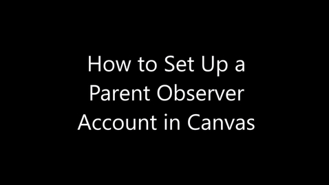 Thumbnail for entry Parent Canvas Observer Account