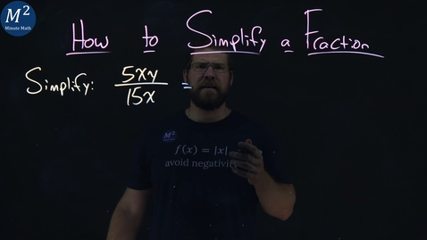 Thumbnail for entry How to Simplify a Fraction | 5xy/15x | Part 5 of 5 | Minute Math