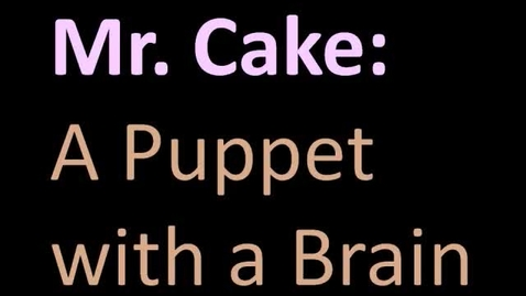 Thumbnail for entry Mr. Cake: The Puppet with the Brain