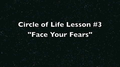 Thumbnail for entry Circle of Life ##:  Face Your Fears