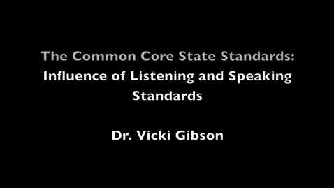 Thumbnail for entry The Common Core State Standards: Influence of Listening and Speaking Standards