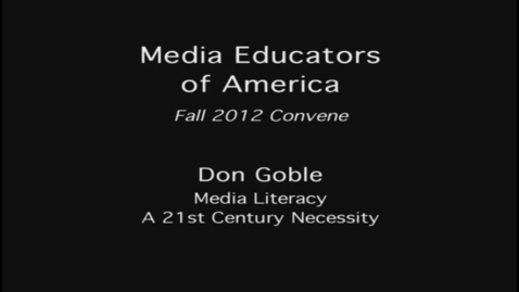 Thumbnail for entry 2012 MEOA Fall Convention: Don Goble and Media Literacy