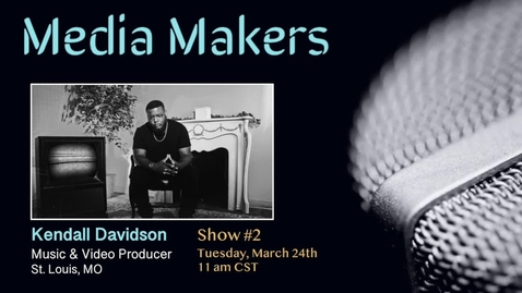Thumbnail for entry Media Makers: Show #2 - Kendall Davidson