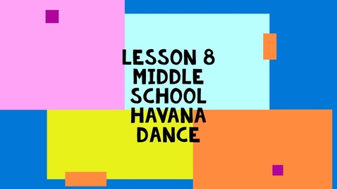 Thumbnail for entry Lesson 8 Middle School Alt. - Havana