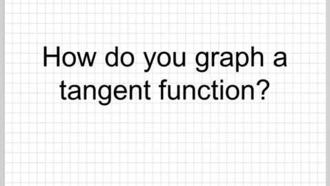 Thumbnail for entry How do you graph tangent or cotangent functions? part1