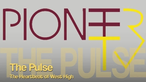 Thumbnail for entry The Pioneer Pulse-The heartbeat of Wichita West High School