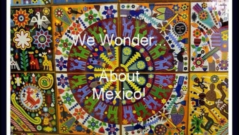 """Thumbnail for entry Kinder """"I Wonder about Mexico"""""""