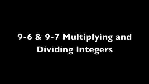 Thumbnail for entry 9-6 & 9-7 Multiplying and Dividing Integers