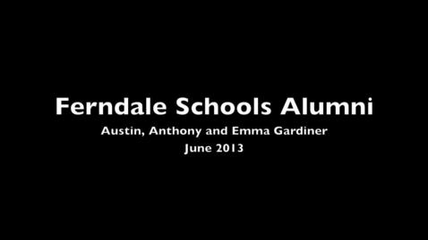 Thumbnail for entry Ferndale Schools Alumni: Austin, Anthony and Emma Gardiner