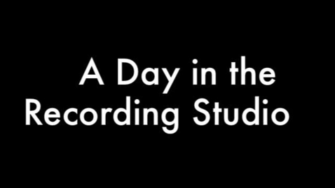 Thumbnail for entry A Day in the Recording Studio