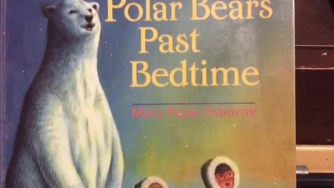 Thumbnail for entry Polar Bears Past Bedtime by Mary Pope Osborne (a book trailer)