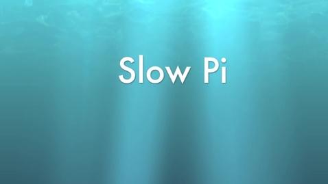 Thumbnail for entry Slow Pi