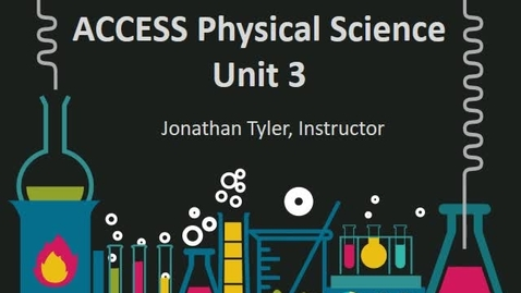 Thumbnail for entry ACCESS Physical Science Unit 3