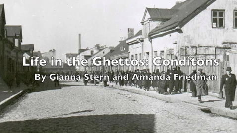 Thumbnail for entry LIfe in the Ghettos;Conditions By Gianna Stern and Amanda Friedman Period 4