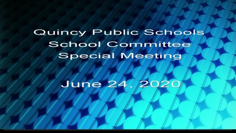 Thumbnail for entry Quincy School Committee June 24, 2020