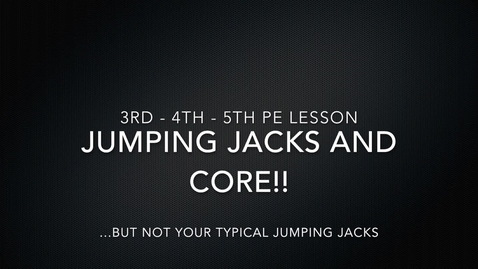 Thumbnail for entry PE Lesson 3rd 4th 5th | Jumping Jacks and Core Workout 4/22/2020