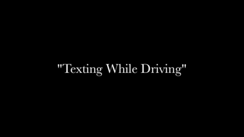 Thumbnail for entry Don't Text and Drive PSA
