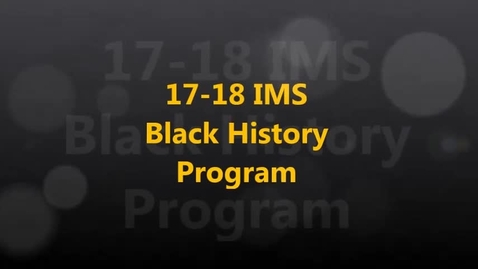 Thumbnail for entry 17-18 IMS Black History Program