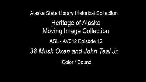 Thumbnail for entry The Heritage of Alaska Episode 12: 38 Musk Oxen and John Teal Jr.