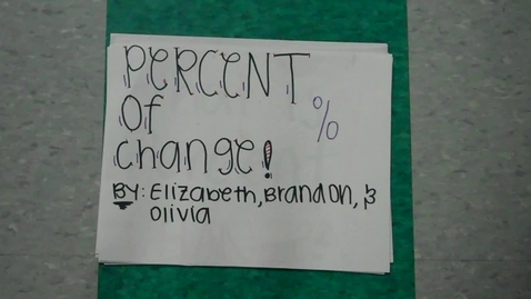 Thumbnail for entry Percent of Change (by Elizabeth, Brandon, & Olivia)