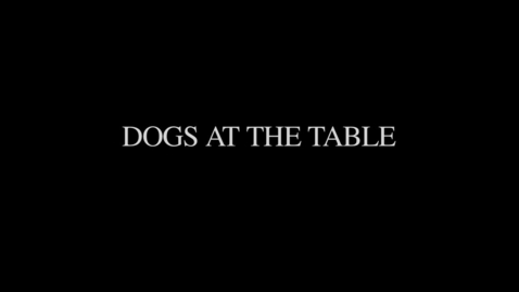 Thumbnail for entry The Dogs At The Table