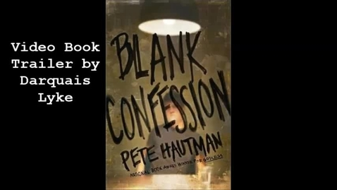 Thumbnail for entry blank confessions by Pete Hautman video book trailer by Darquais Lyke