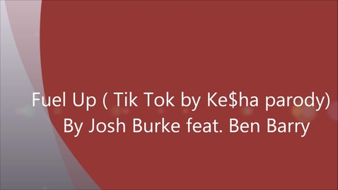 Thumbnail for entry Fuel Up ( Tik Tok by Ke$ha parody) Official Music Video