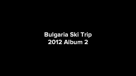 Thumbnail for entry Bulgaria Ski Trip Album 2