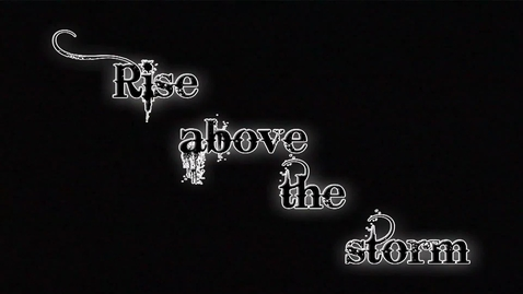 Thumbnail for entry Rise Above the Storm