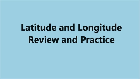 Thumbnail for entry Longitude and Latitude Review and Practice