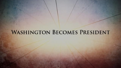 Thumbnail for entry Fractured Union: Chapter 5 -- Washington Becomes President
