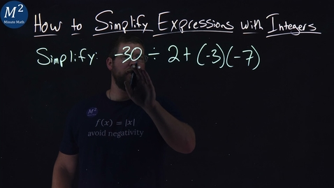 Thumbnail for entry How to Simplify Expressions with Integers | -30÷2+(-3)(-7) | Part 5 of 5 | Minute Math
