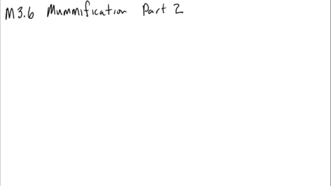Thumbnail for entry Clip of M3.6 Mummfication Part 2