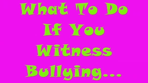 Thumbnail for entry What To Do If You Witness Bullying