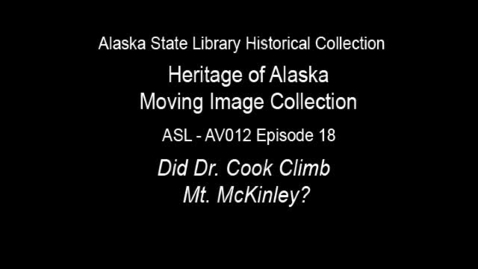 Thumbnail for entry The Heritage of Alaska Episode 18: Did Dr. Cook Climb Mt. Mckinley?