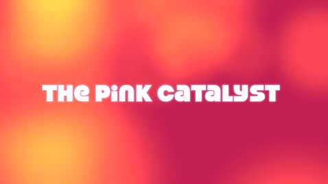 Thumbnail for entry The Pink Catalyst