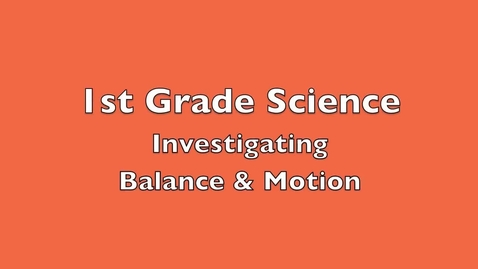 Thumbnail for entry 1st Grade Science: Balance & Motion