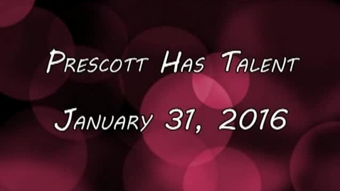 Thumbnail for entry Prescott has Talent!   January 31, 2016